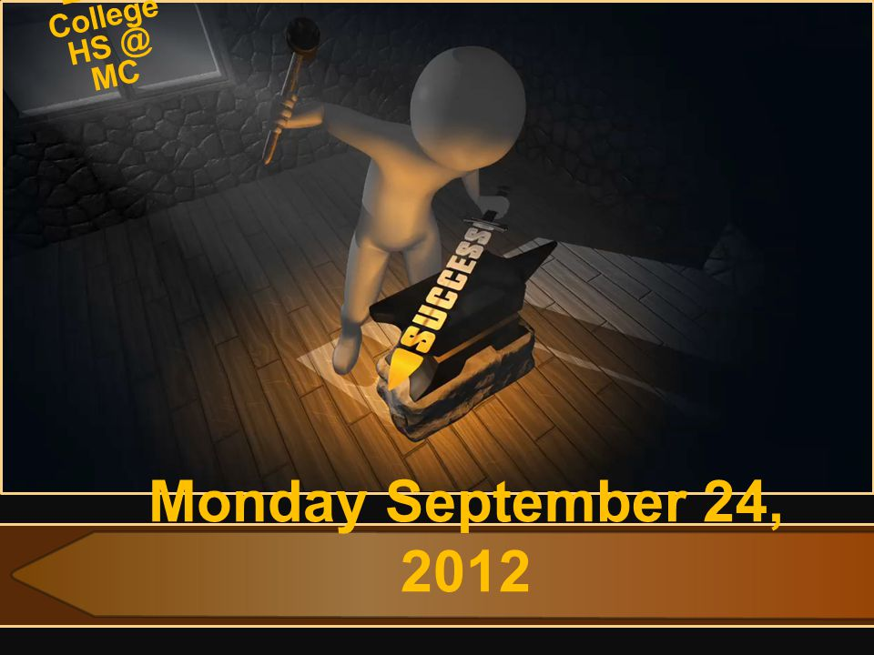 Monday September 24, 2012 Early College HS @ MC