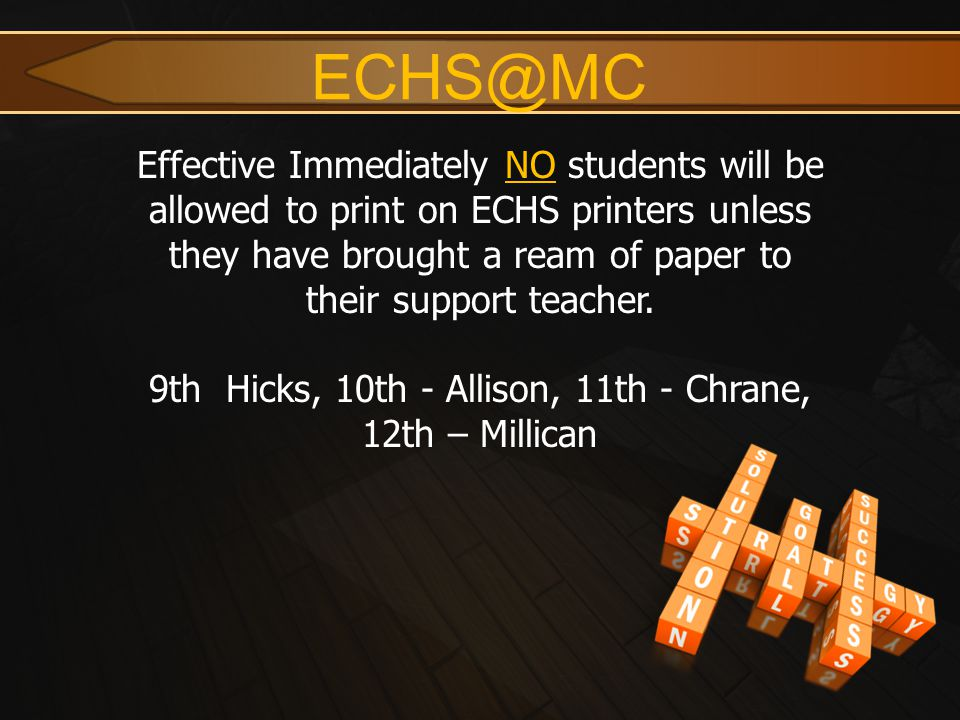 ECHS@MC Effective Immediately NO students will be allowed to print on ECHS printers unless they have brought a ream of paper to their support teacher.