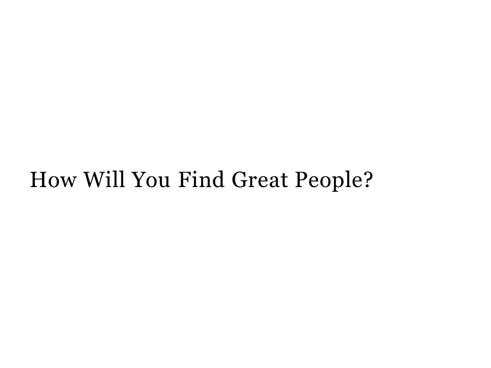 How Will You Find Great People?