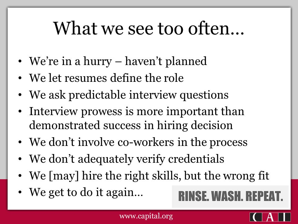 What we see too often… We're in a hurry – haven't planned We let resumes define the role We ask predictable interview questions Interview prowess is m