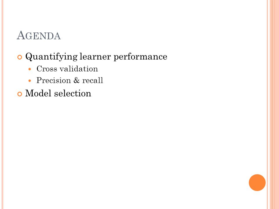 A GENDA Quantifying learner performance Cross validation Precision & recall Model selection