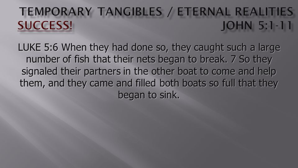 LUKE 5:6 When they had done so, they caught such a large number of fish that their nets began to break.