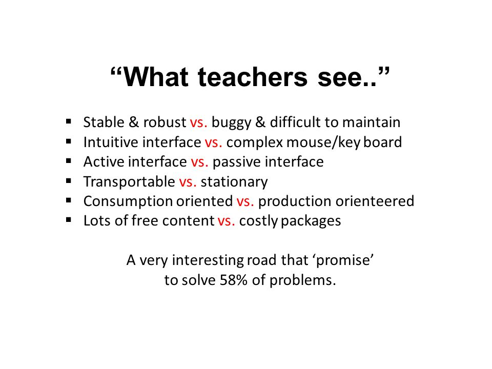 What teachers see..  Stable & robust vs. buggy & difficult to maintain  Intuitive interface vs.
