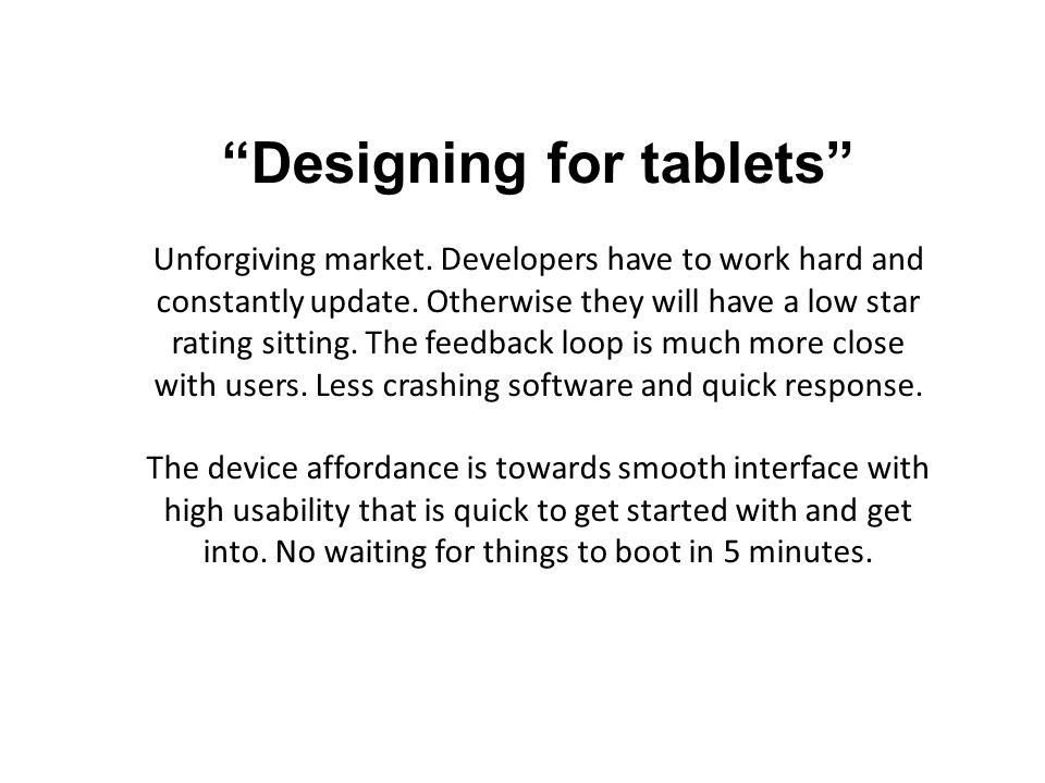 Designing for tablets Unforgiving market. Developers have to work hard and constantly update.