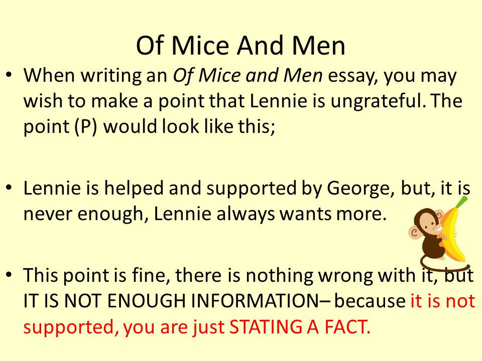 Of Mice And Men When writing an Of Mice and Men essay, you may wish to make a point that Lennie is ungrateful.