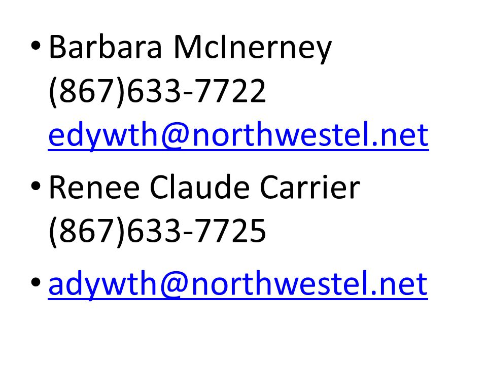 Barbara McInerney (867)633-7722 edywth@northwestel.net edywth@northwestel.net Renee Claude Carrier (867)633-7725 adywth@northwestel.net