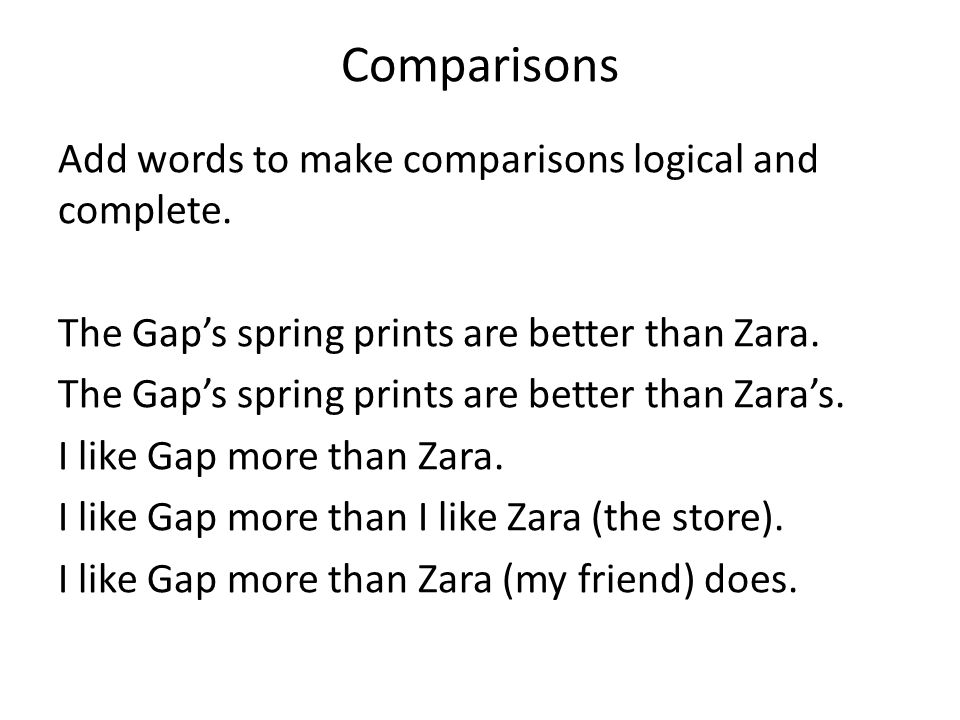 Comparisons Add words to make comparisons logical and complete.