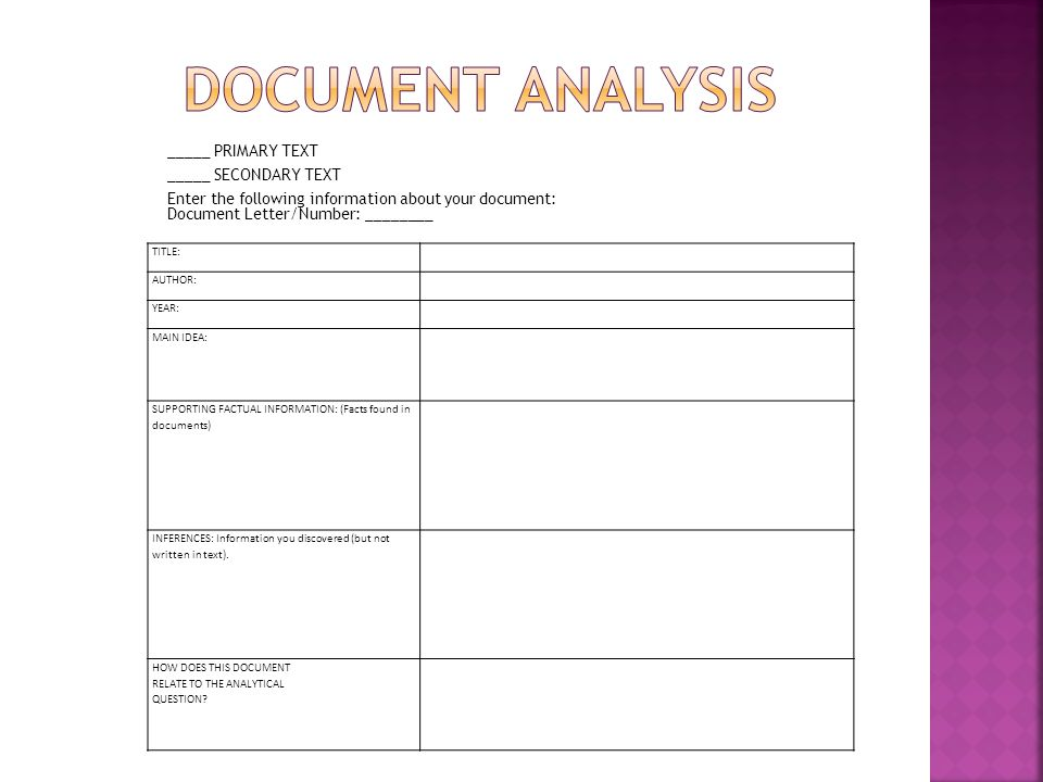 _____ PRIMARY TEXT _____ SECONDARY TEXT Enter the following information about your document: Document Letter/Number: ________ TITLE: AUTHOR: YEAR: MAIN IDEA: SUPPORTING FACTUAL INFORMATION: (Facts found in documents) INFERENCES: Information you discovered (but not written in text).