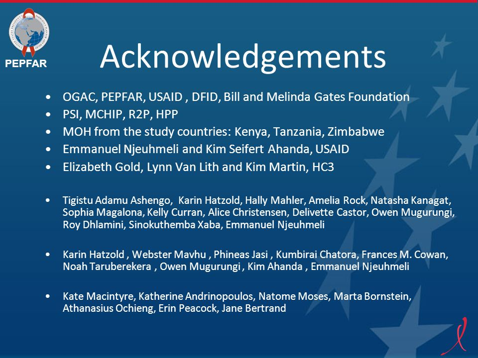 PEPFAR Acknowledgements OGAC, PEPFAR, USAID, DFID, Bill and Melinda Gates Foundation PSI, MCHIP, R2P, HPP MOH from the study countries: Kenya, Tanzani