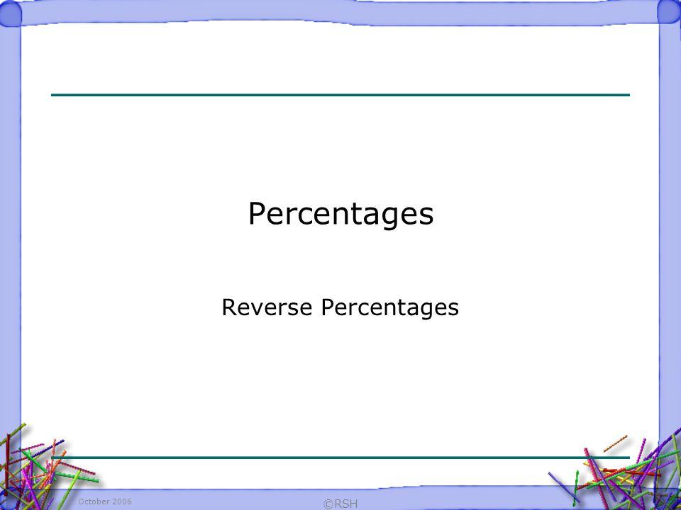 October 2006 ©RSH Percentages Reverse Percentages