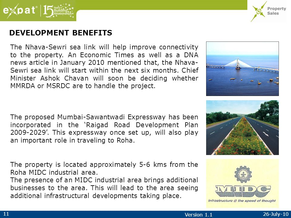 11 26-July-10 Version 1.1 The Nhava-Sewri sea link will help improve connectivity to the property.