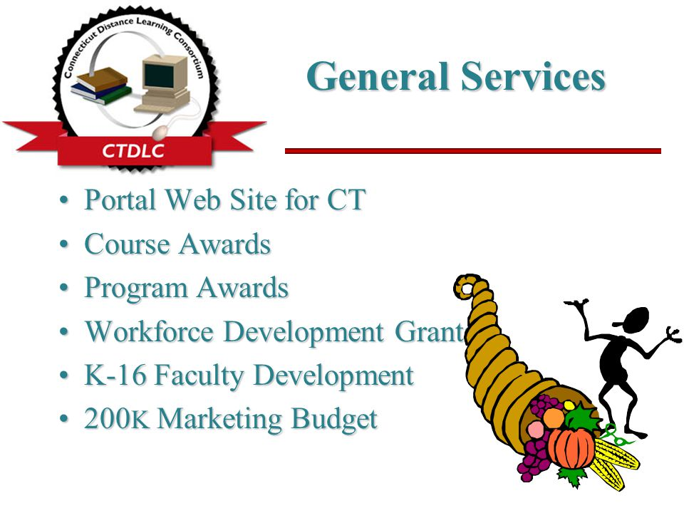 General Services Portal Web Site for CTPortal Web Site for CT Course AwardsCourse Awards Program AwardsProgram Awards Workforce Development GrantsWorkforce Development Grants K-16 Faculty DevelopmentK-16 Faculty Development 200 K Marketing Budget200 K Marketing Budget