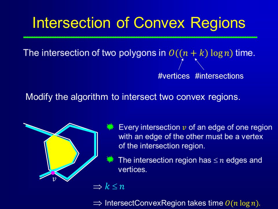 Intersection of Convex Regions #vertices#intersections Modify the algorithm to intersect two convex regions.