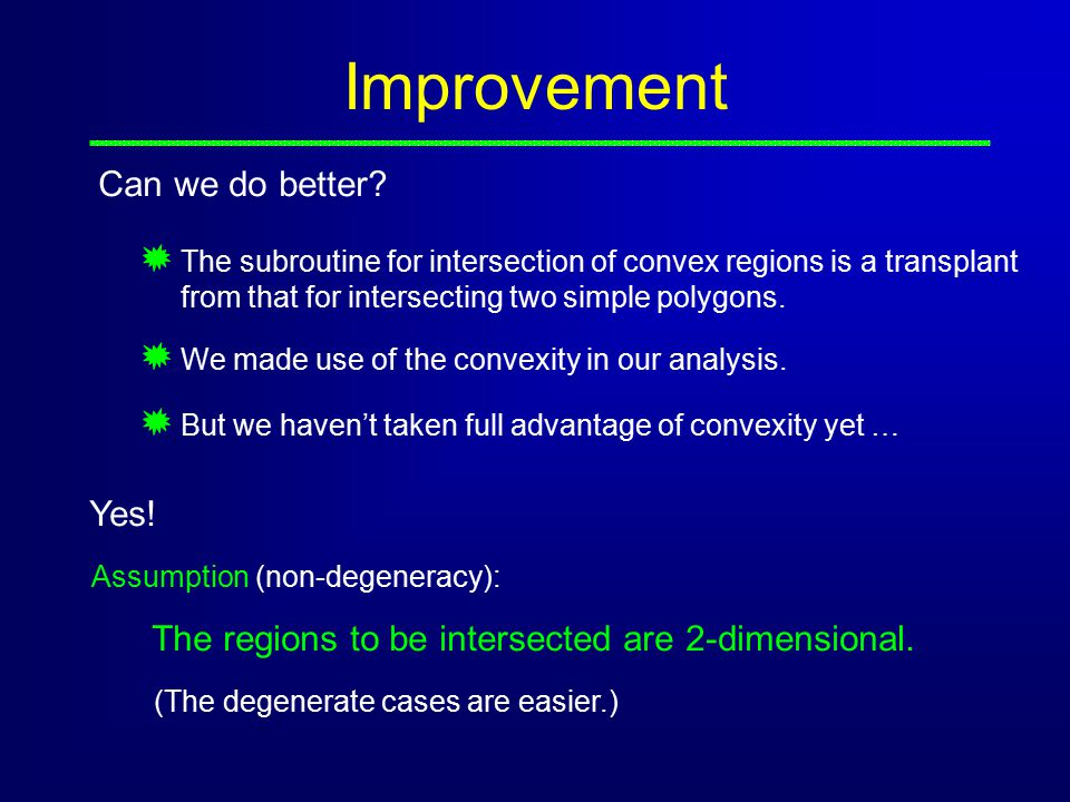 Improvement The subroutine for intersection of convex regions is a transplant from that for intersecting two simple polygons.