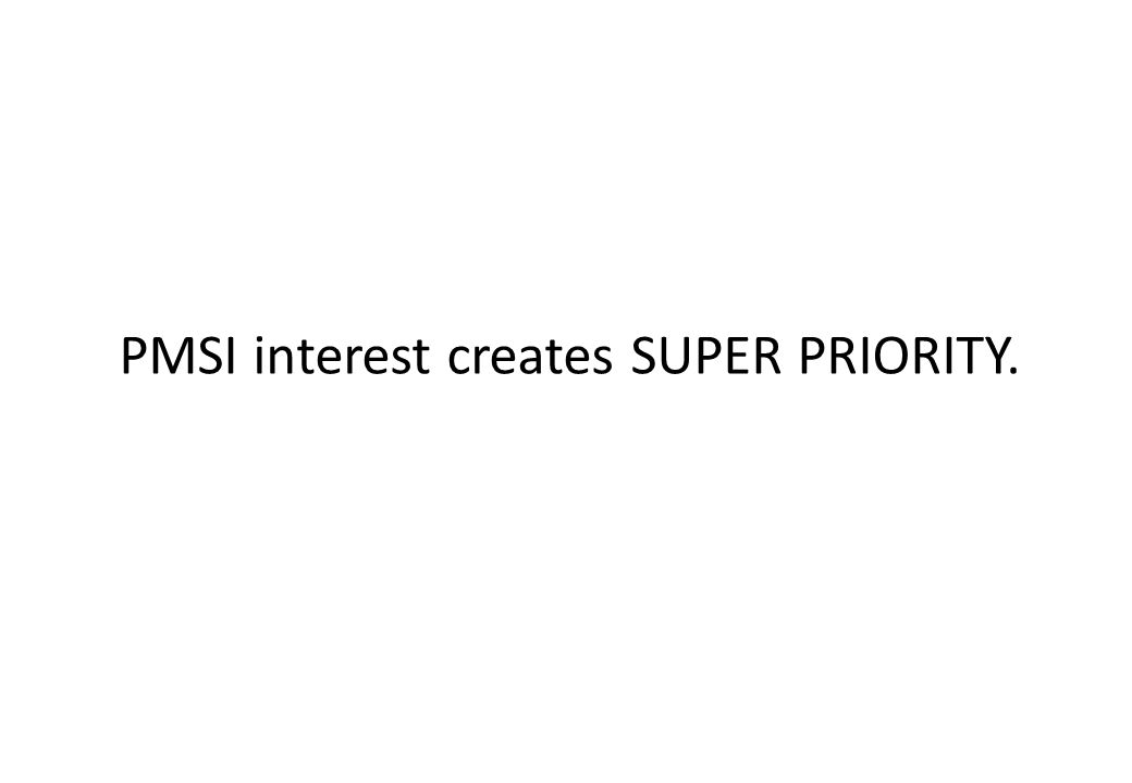 PMSI interest creates SUPER PRIORITY.