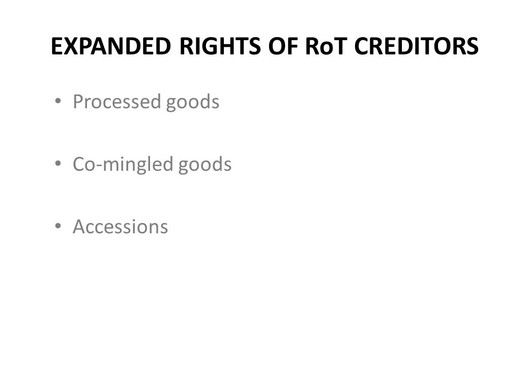 EXPANDED RIGHTS OF RoT CREDITORS Processed goods Co-mingled goods Accessions