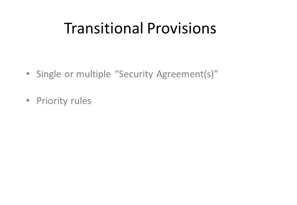 Transitional Provisions Single or multiple Security Agreement(s) Priority rules