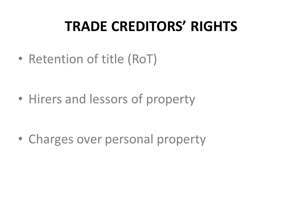 TRADE CREDITORS' RIGHTS Retention of title (RoT) Hirers and lessors of property Charges over personal property