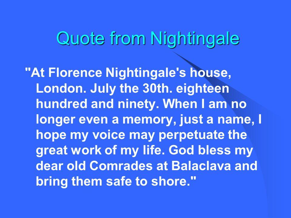 Quote from Nightingale Quote from Nightingale At Florence Nightingale s house, London.