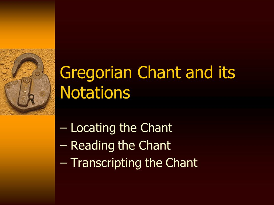 Gregorian Chant and its Notations – Locating the Chant – Reading the Chant – Transcripting the Chant