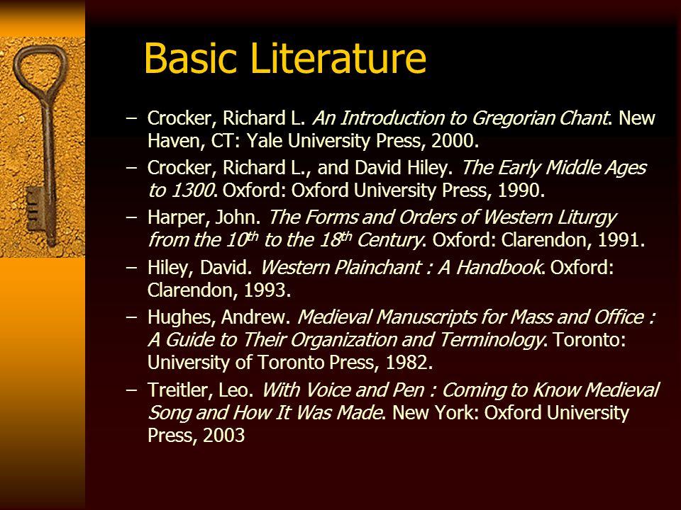Basic Literature –Crocker, Richard L. An Introduction to Gregorian Chant. New Haven, CT: Yale University Press, 2000. –Crocker, Richard L., and David