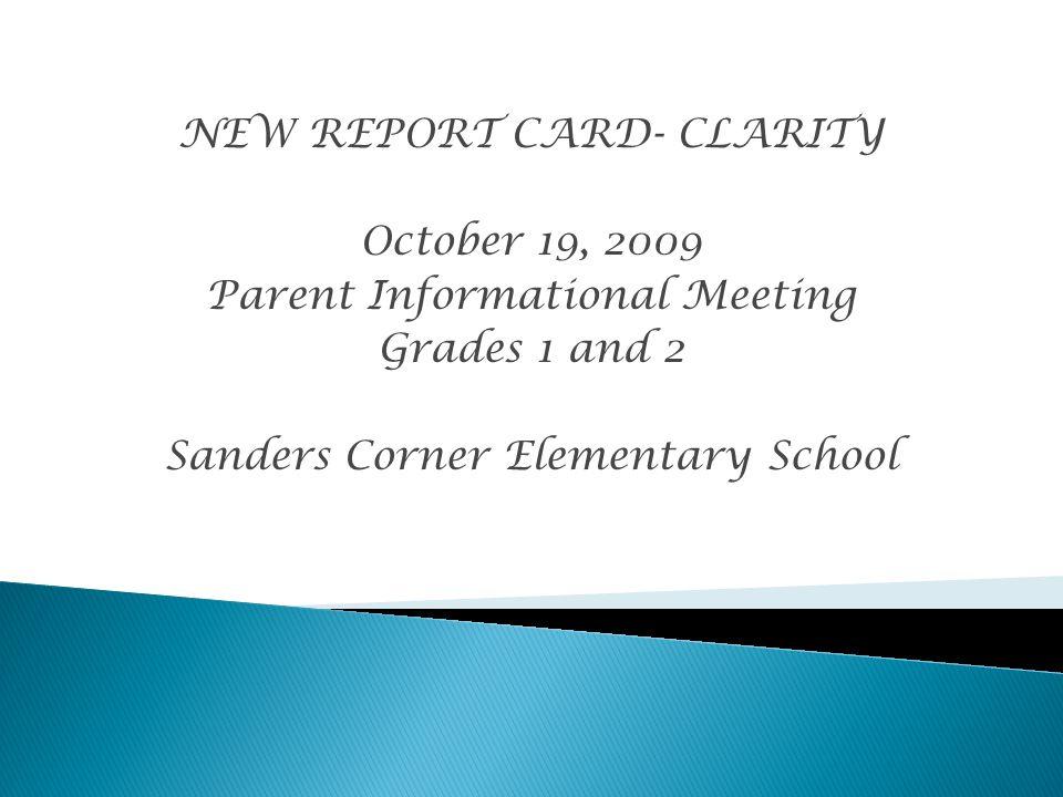 NEW REPORT CARD- CLARITY October 19, 2009 Parent Informational Meeting Grades 1 and 2 Sanders Corner Elementary School