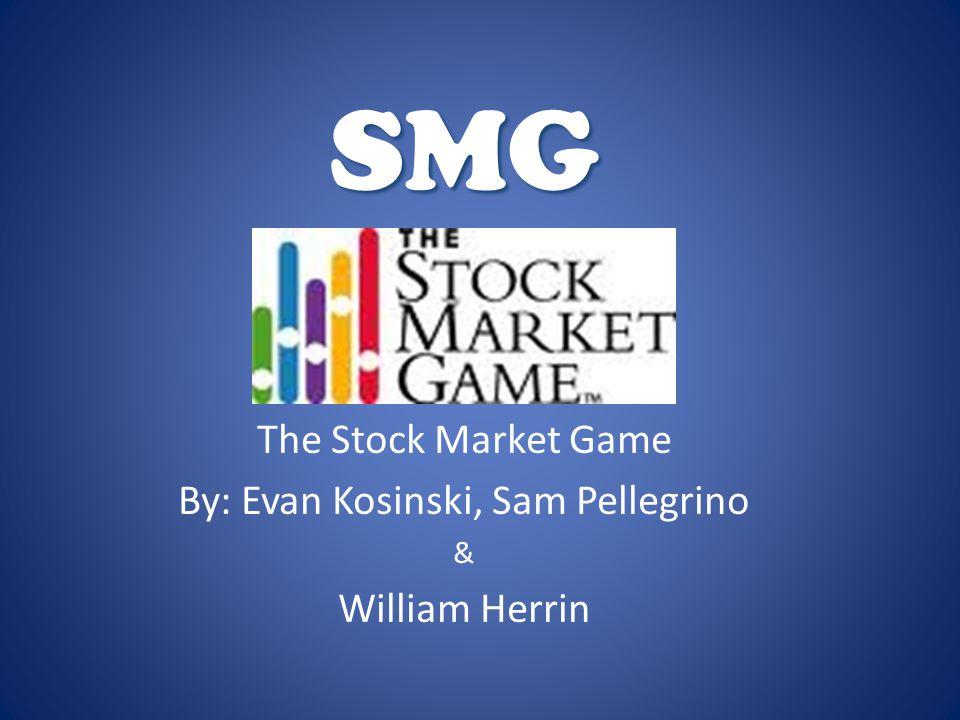 SMG The Stock Market Game By: Evan Kosinski, Sam Pellegrino & William Herrin