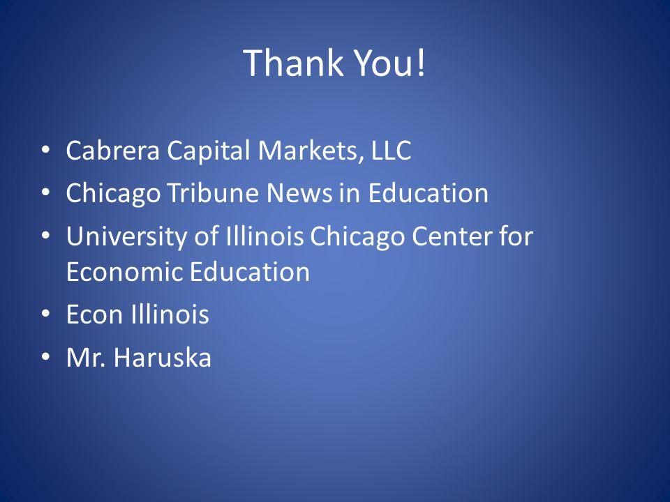Thank You! Cabrera Capital Markets, LLC Chicago Tribune News in Education University of Illinois Chicago Center for Economic Education Econ Illinois M