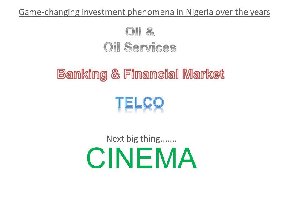 Game-changing investment phenomena in Nigeria over the years CINEMA Next big thing.......