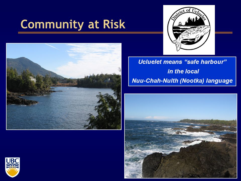 8 Community at Risk Ucluelet means safe harbour in the local Nuu-Chah-Nulth (Nootka) language