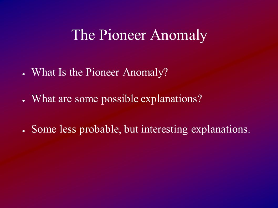 The Pioneer Anomaly ● What Is the Pioneer Anomaly.