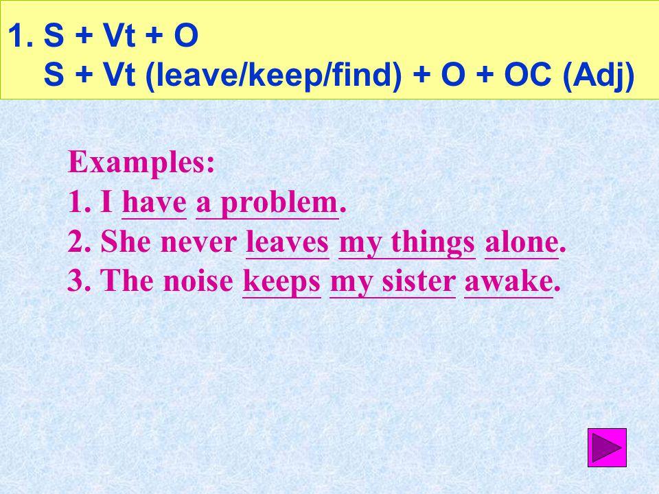 1.S + Vt + O S + Vt (leave/keep/find) + O + OC (Adj)S + Vt + O S + Vt (leave/keep/find) + O + OC (Adj) 2. All S do is + (to) V