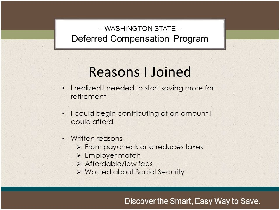 – WASHINGTON STATE – Deferred Compensation Program Discover the Smart, Easy Way to Save.