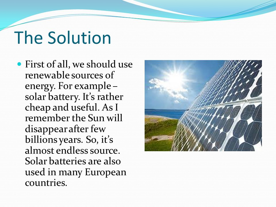 Other ways In some northern countries these batteries are not useful cause of a little amount of sun during the year.