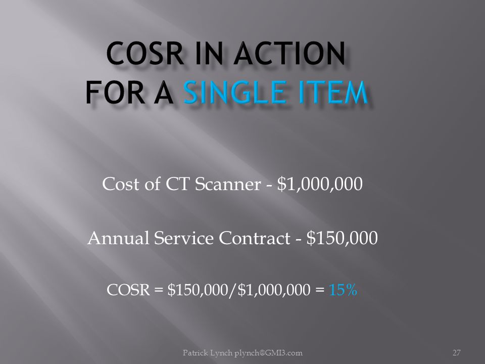 Patrick Lynch plynch@GMI3.com27 Cost of CT Scanner - $1,000,000 Annual Service Contract - $150,000 COSR = $150,000/$1,000,000 = 15%