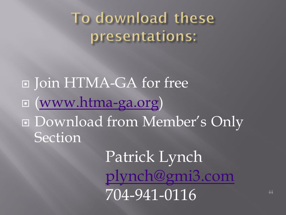  Join HTMA-GA for free  (www.htma-ga.org)www.htma-ga.org  Download from Member's Only Section 44 Patrick Lynch plynch@gmi3.com 704-941-0116