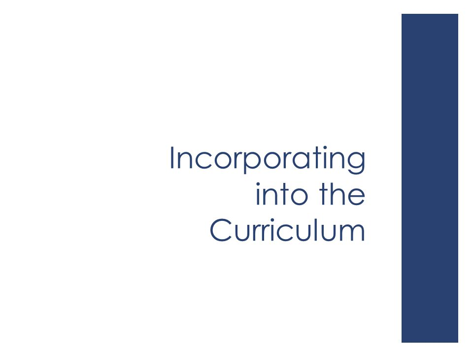 Incorporating into the Curriculum