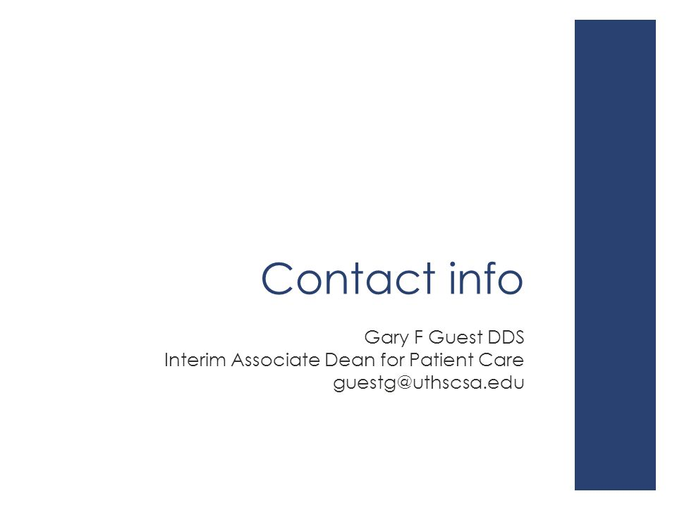 Contact info Gary F Guest DDS Interim Associate Dean for Patient Care guestg@uthscsa.edu