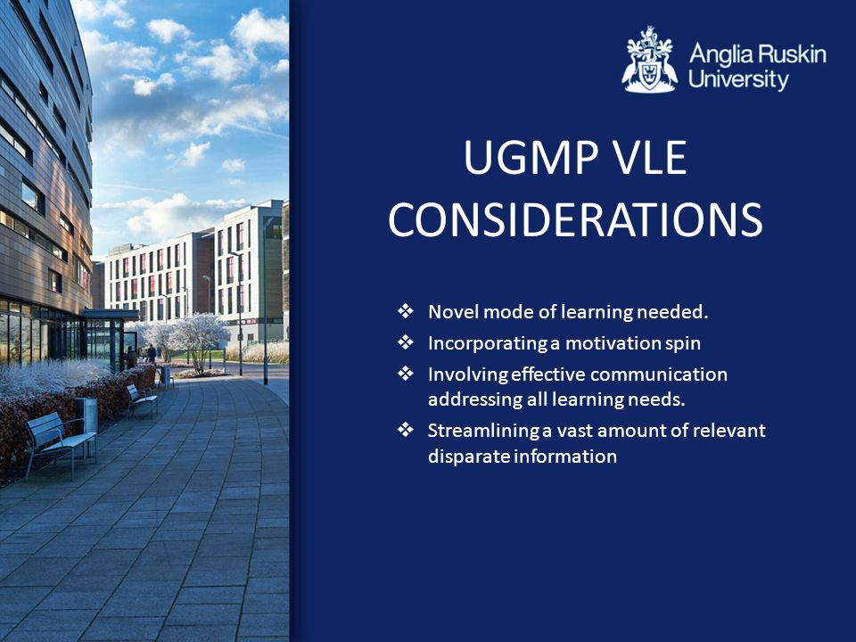 UGMP VLE CONSIDERATIONS  Novel mode of learning needed.