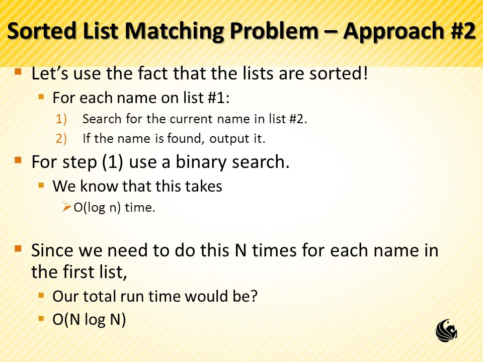 Sorted List Matching Problem – Approach #2  Let's use the fact that the lists are sorted.