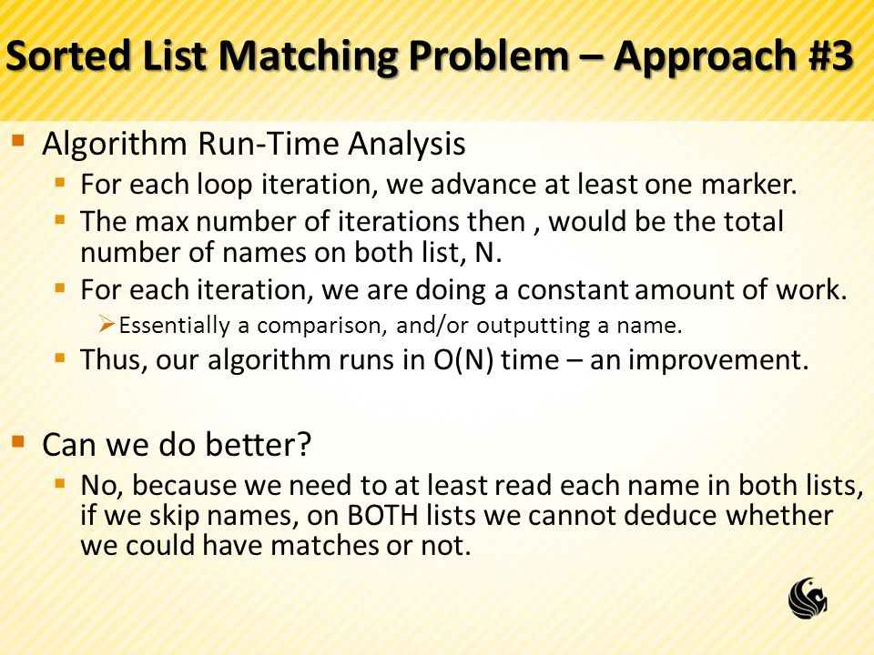Sorted List Matching Problem – Approach #3  Algorithm Run-Time Analysis  For each loop iteration, we advance at least one marker.  The max number o