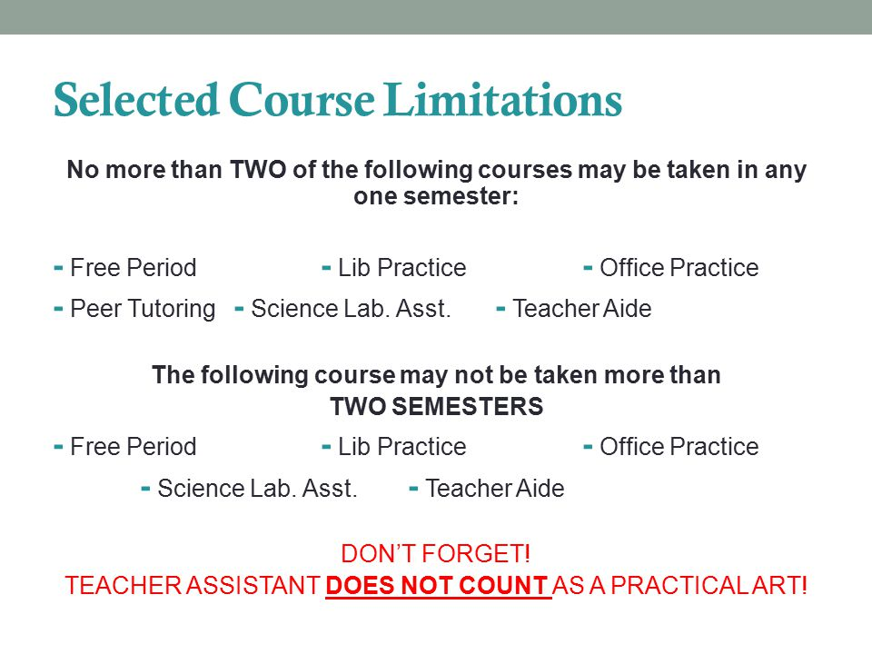 Selected Course Limitations No more than TWO of the following courses may be taken in any one semester: - Free Period - Lib Practice - Office Practice - Peer Tutoring - Science Lab.