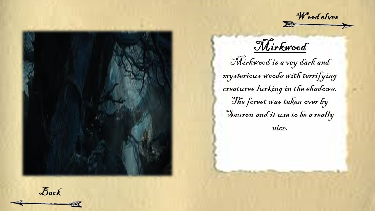 Mirkwood Mirkwood is a vey dark and mysterious woods with terrifying creatures lurking in the shadows.