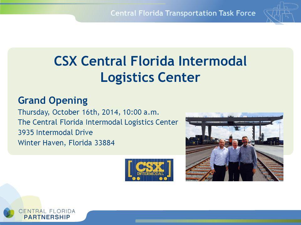 CSX Central Florida Intermodal Logistics Center Grand Opening Thursday, October 16th, 2014, 10:00 a.m. The Central Florida Intermodal Logistics Center