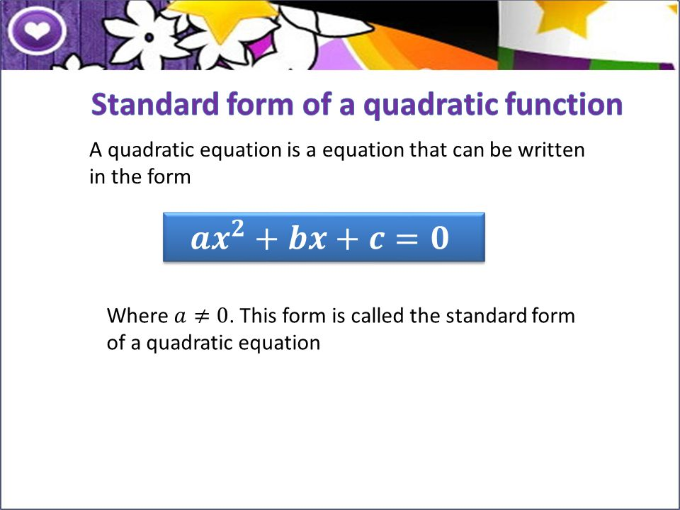 A quadratic equation is a equation that can be written in the form