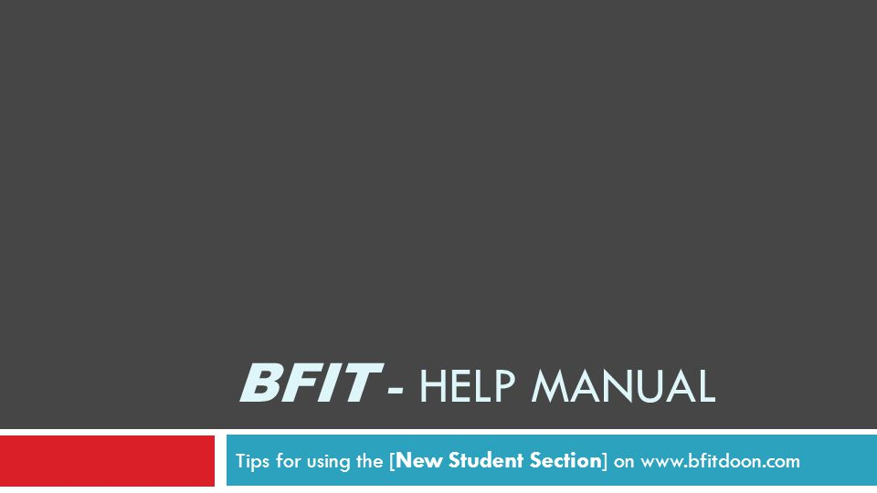 BFIT - HELP MANUAL Tips for using the [ New Student Section ] on www.bfitdoon.com