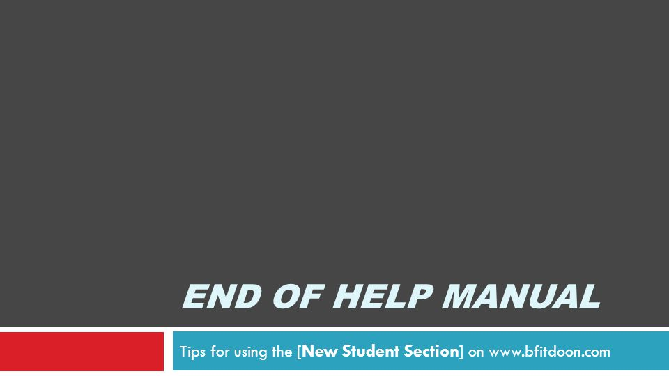 END OF HELP MANUAL Tips for using the [ New Student Section ] on www.bfitdoon.com