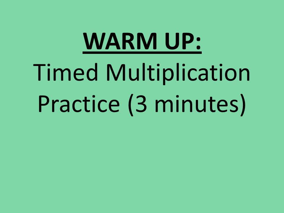 WARM UP: Timed Multiplication Practice (3 minutes)