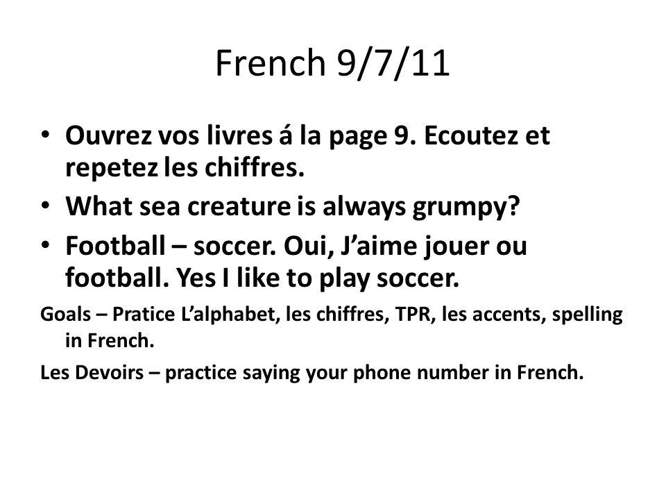 French 9/7/11 Ouvrez vos livres á la page 9. Ecoutez et repetez les chiffres.