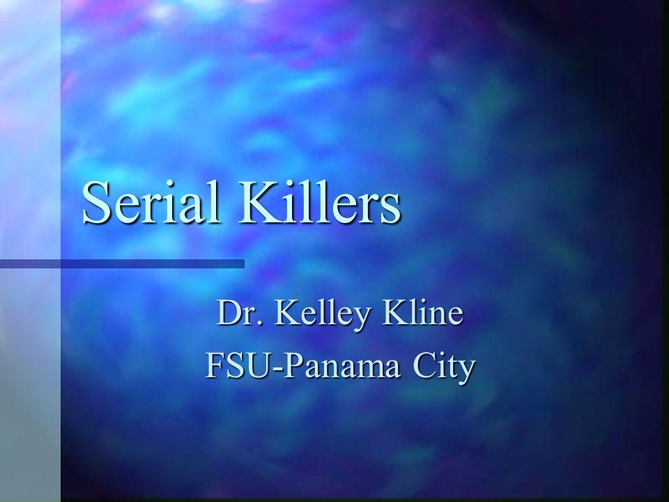 Serial Killers Dr. Kelley Kline FSU-Panama City